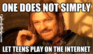 One Does Not Simply Let Teens Play on the Internet