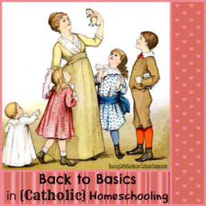 Back to basics in Catholic Homeschooling