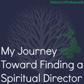 My Journey toward Finding a Spiritual Director