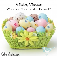 A Tisket, A Tasket; What's in Your Easter Basket