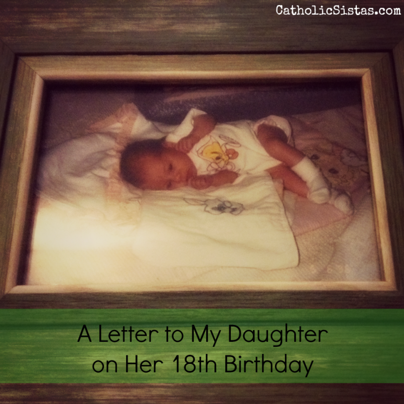 A Letter to My Daughter on Her 18th Birthday - Catholic Sistas