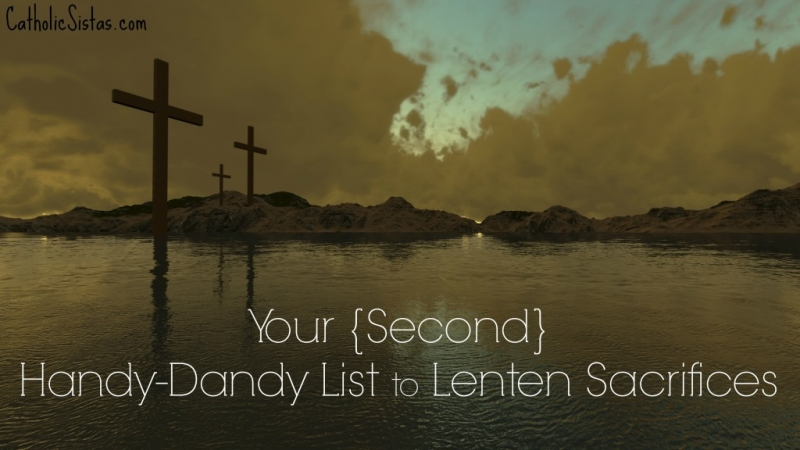 Your {Second} Handy-Dandy List to Lenten Sacrifices