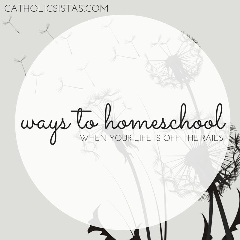 Ways to Homeschool When Your Life is off the Rails