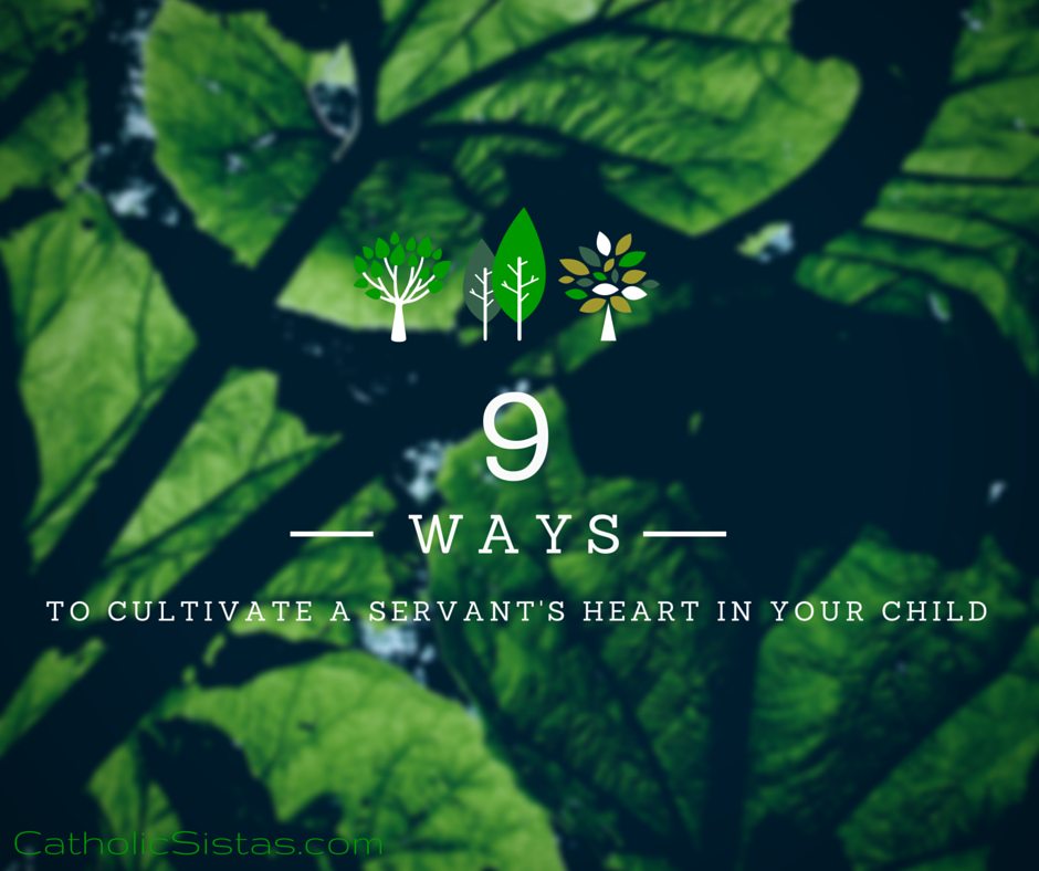 9 Ways to Cultivate a Servant's Heart in Your Child