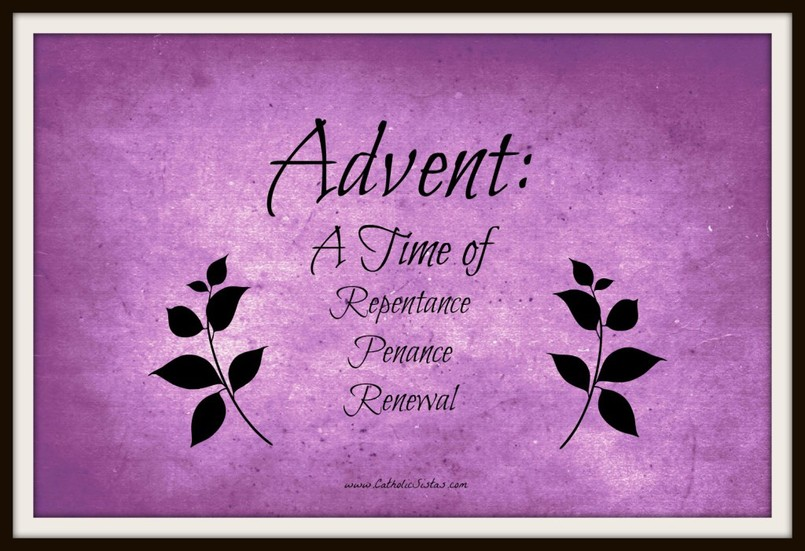 advent a time of repentance penance and renewal catholic sistas