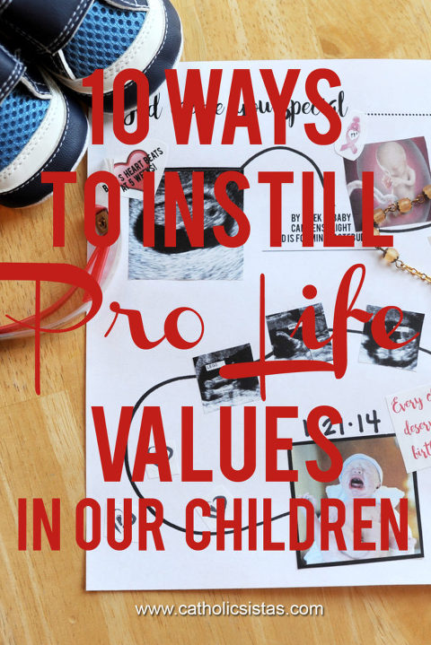 10 Ways to Instill Pro Life Values in our Children by Janalin Hood