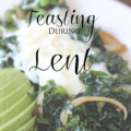 FeastingDuringLent - meatless meals, Lent, feast, www.catholicsistas.com