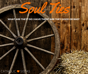 Soul Ties- Do I Have Them- Is That Good Or Bad-