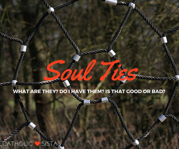 Soul Ties: What Are They? Do I Have Them? Is That Good or
