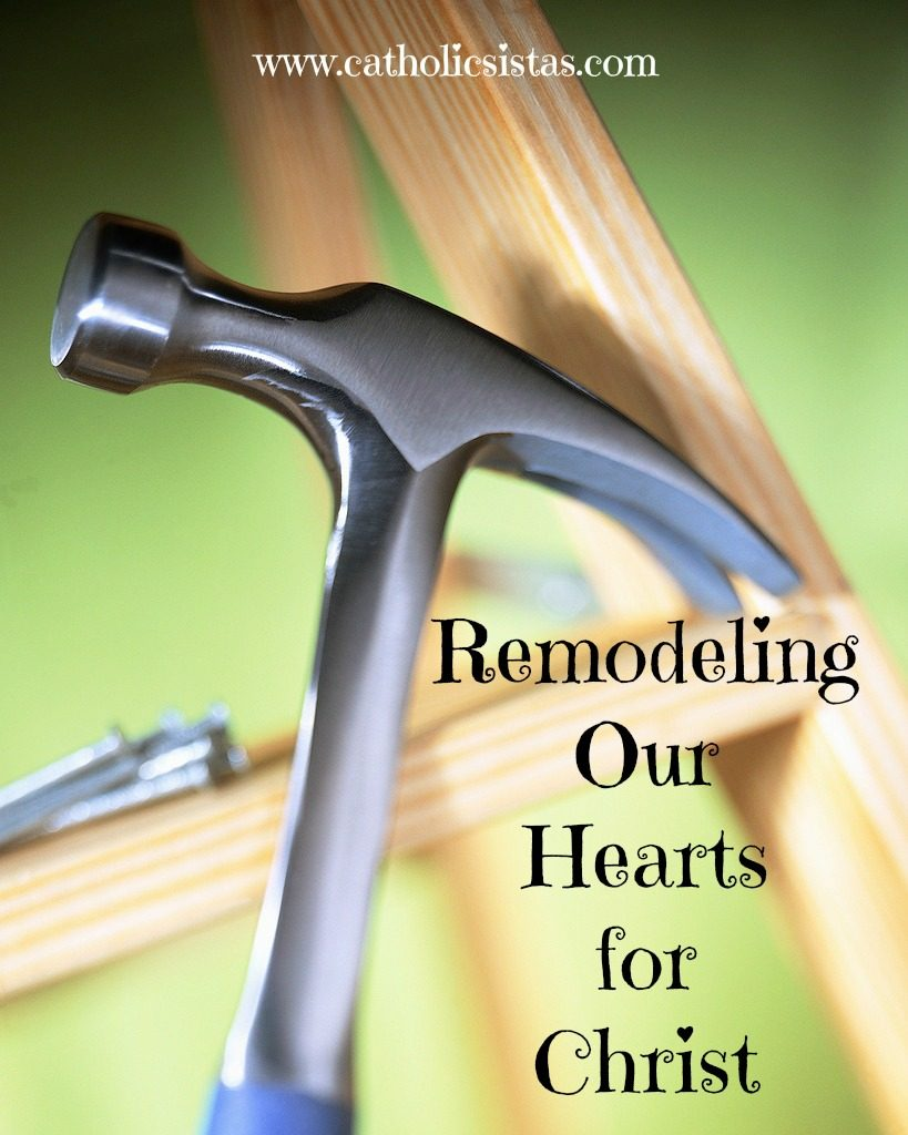 remodeling our hearts for Christ