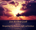 Love As Christ Loved (Part 1): Recognizing Our Own Love, Light, and Goodness