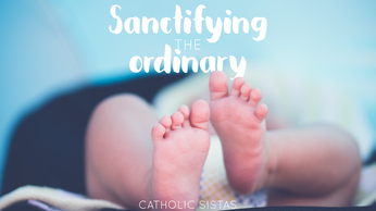 Sanctifying the Ordinary