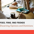 Foes Fans and Friends: Discerning Opinions and Dominions