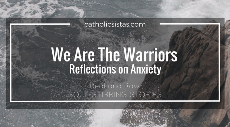 We Are the Warriors Reflections on Anxiety