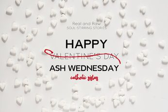 Happy Valentines Ash Wednesday