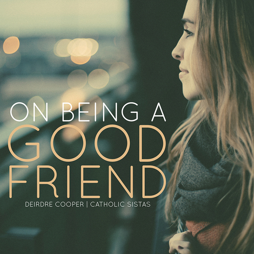 On Being a Good Friend