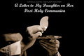 A Letter to My Daughter on Her First Holy Communion