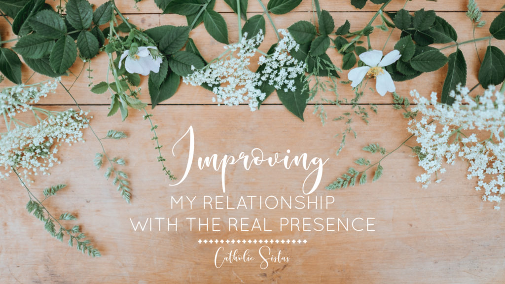 Improving My Relationship with the Real Presence
