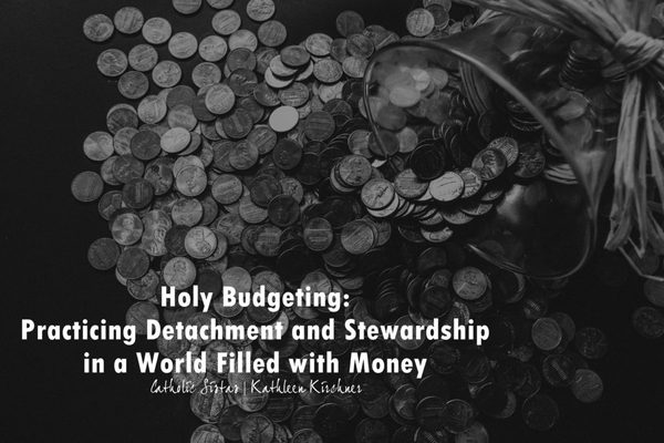 Holy Budgeting_ Practicing Detachment and Stewardship in a World Filled with Money