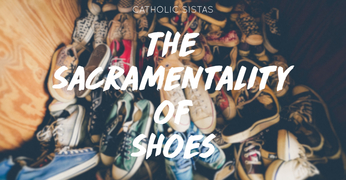 The Sacramentality of Shoes