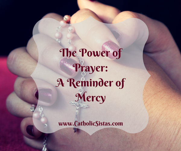 The Power of Prayer: A Reminder of Mercy - Catholic Sistas