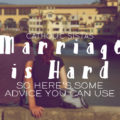 MarriageIsHard - So Here's Some Advice You Can Use