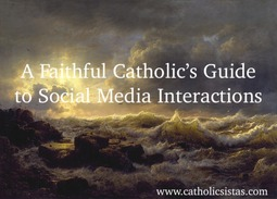 A Faithful Catholic's Guide to Social Media Interactions
