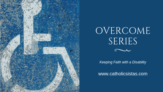 Overcome: Keeping Faith with a Disability