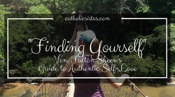 """Finding Yourself"" - Ven. Fulton Sheen's Guide to Authentic Self-Love"