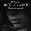 Unless He's Addicted