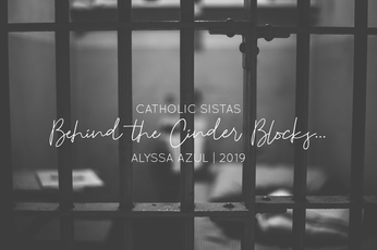 Behind the Cinder Blocks, jail, ministry, corporal works of mercy, www.catholicsistas.com