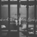 Behind the Cinder Blocks, jail, ministry, corporal works of mercy, www.catholicsistas.com