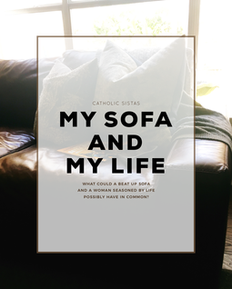 My Sofa and MyLife, CatholicSistas.com, growing old gracefully