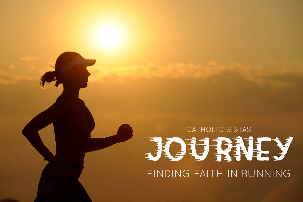 JOURNEY-Finding Faith in Running | www.catholicsistas.com