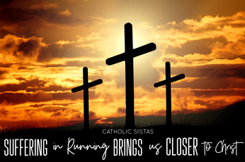 Suffering in Running Brings us Closer to Christ
