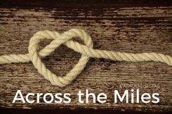 Across the Miles, Catholic Sistas, www.catholicsistas.com