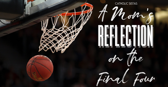 A Mom's Reflection on the Final Four