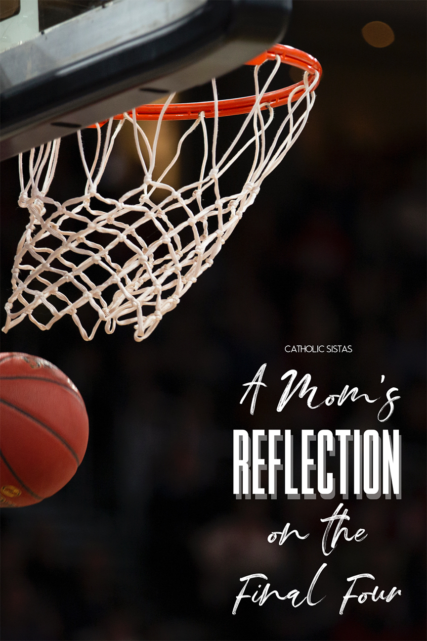 A Mom's Reflection on the Final Four Pinterest