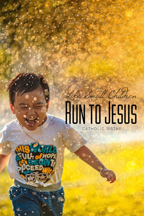 Like Small Children Run to Jesus