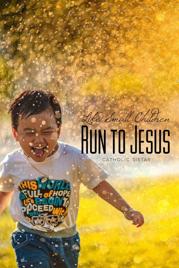 Like Small Children Run to Jesus
