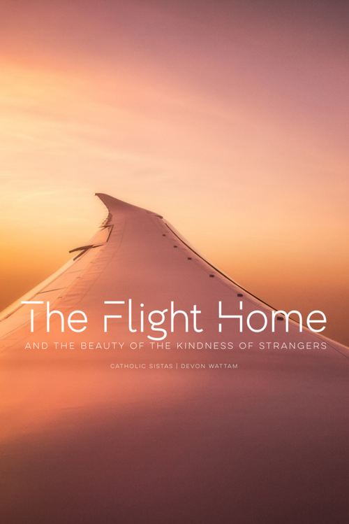 The Flight Home and the Beauty of the Kindness of Strangers