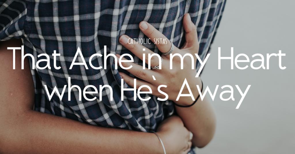 That Ache in my Heart when He's Away
