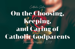 On the Choosing, Keeping, and Caring of Catholic Godparents