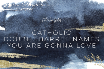 Catholic Double Barrel Names You Are Gonna Love