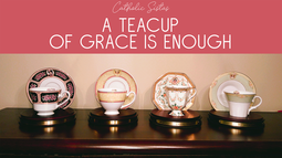 A Teacup of Grace is Enough
