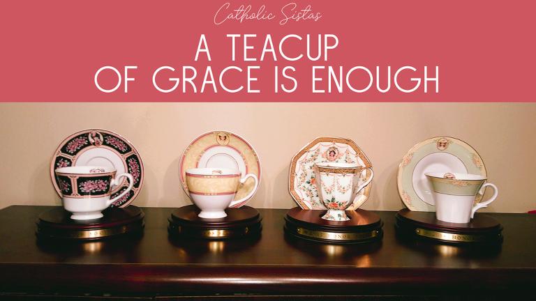 A Teacup of Grace is Enough