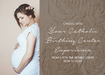Your Catholic Birthing Center Experience (from a Fifth Time Birthing Center Mom to Eight)