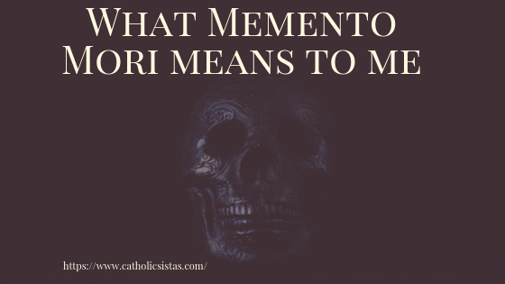 What Momento Mori Means to Me