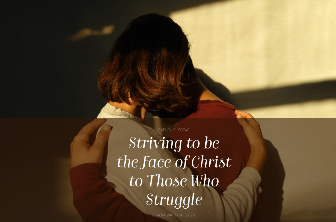Striving to be the Face of Christ to Those Who Struggle2