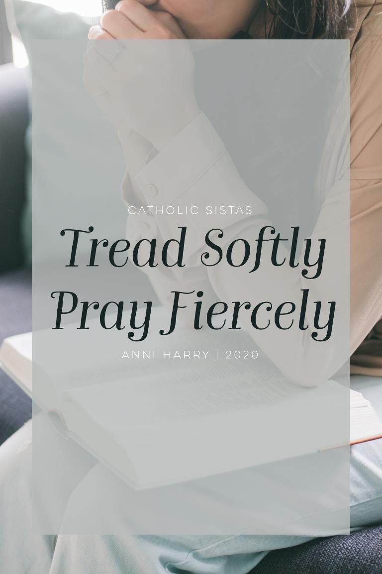 Tread Softly Pray Fiercely